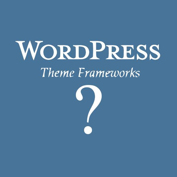 WordPress Theme Frameworks?
